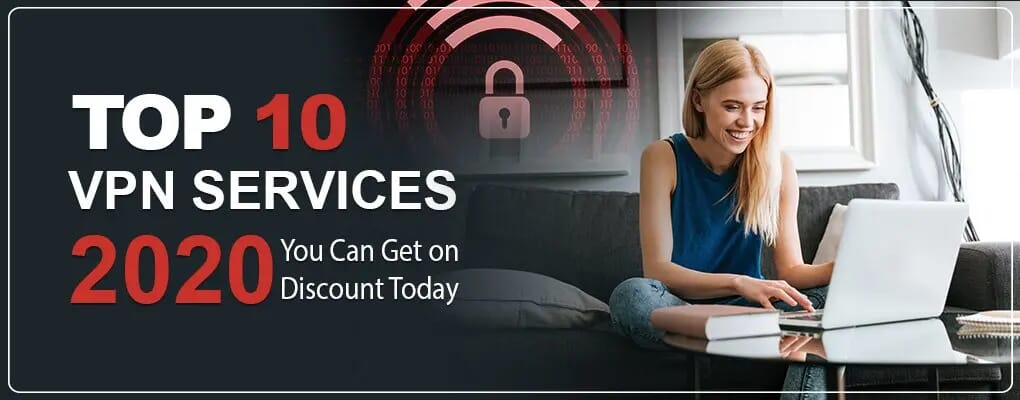 Top 10 Best VPN Services 2020, You Can Get on Discount Today